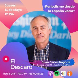 2x17 - El Descaro -¿Periodismo desde la España vacía? - Juan Carlos Iragorri