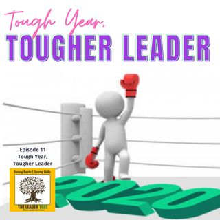 Episode 011 - Tough Year, Tougher Leader - The Leader Tree