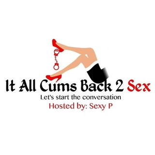 It All Cums Back 2 Sex 5/26/2020 *National Masturbation Month*
