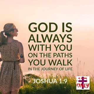God is with you ALWAYS on the Paths you Walk in the Journey of Life, He is your Helper
