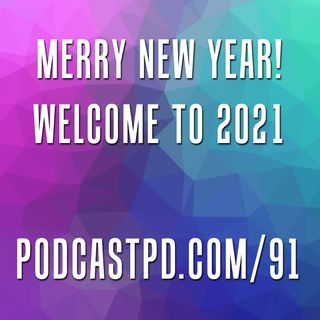 Merry New Year! Welcome to 2021 – PPD091