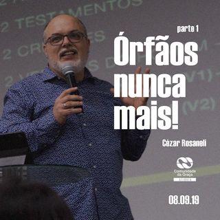 Órfãos nunca mais (parte 1) - pr. Cézar Rosaneli