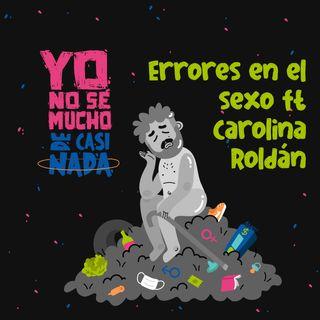 Errores en el sexo ft. Carolina Roldán