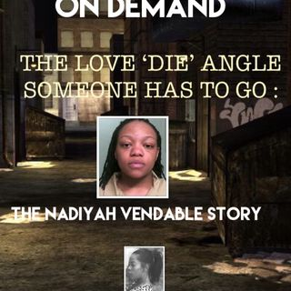 THE SEARCH EFFORT: THE LOVE 'DIE' ANGLE: THE NADIYAH VENABLE STORY