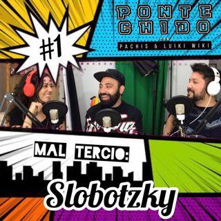 Ponte Chido - Mal Tercio #1 - Slobotzky