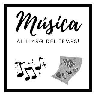 MÚSICA AL LLARG DEL TEMPS!