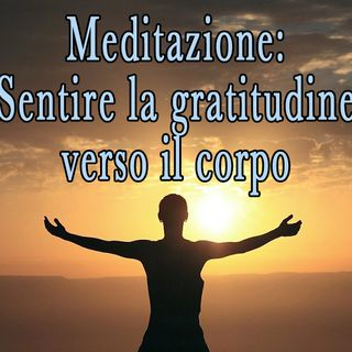 Meditazione: sentire la gratitudine verso il corpo