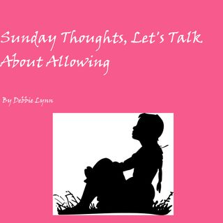 Sunday Thoughts, Let's Talk About Allowing