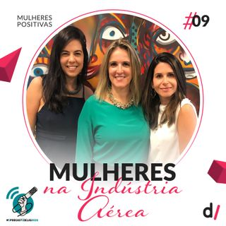 Mulheres Positivas #09 - Mulheres na Indústria Aérea | com Lucimar Reis #OPodcastÉDelas