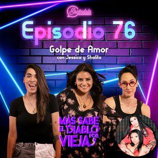 Ep 76Golpe de Amor con Jessica y Shalita