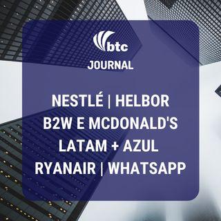 Nestlé, B2W e McDonald's, Latam + Azul, Ryanair, Helbor e WhatsApp | BTC Journal 18/06/20