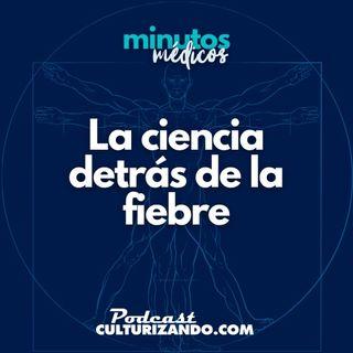 E1 • La ciencia detrás de la fiebre • Curiosidades Médicas • Culturizando