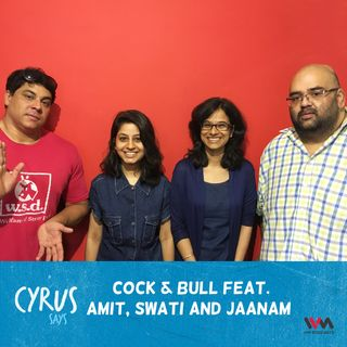 Ep. 293: Cock & Bull feat. Amit, Swati and Jaanam