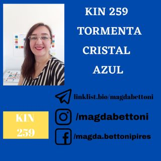 KIN 259 - TORMENTA CRISTAL AZUL 20ª Onda Encantada do Tzolkin
