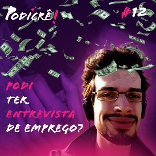 Podi ter entrevista de emprego feat. Glauber Torres - Podicre#12