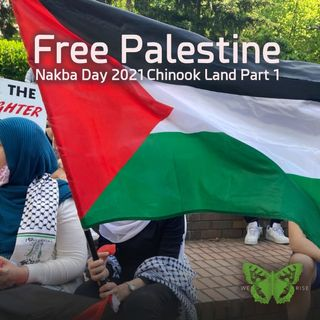Free Palestine! Nakba Day 2021, Chinook Land, Pt. 1