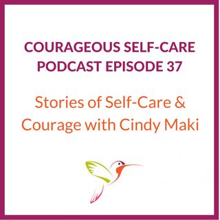 Stories of Self-Care and Courage with Cindy Maki