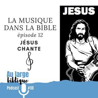 #88 La musique dans la Bible - ép. 12 Le chant de Jésus