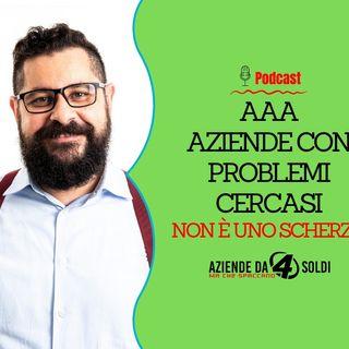 AAA Aziende con problemi cercasi (non è uno scherzo)