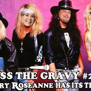 Pass The Gravy #230: Every Roseanne Has Its Thorn