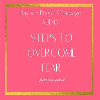 Steps to Overcoming Fear: Day #2