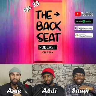 28. LETS REMINISCE 2020, TOXIC RELATIONSHIPS, GOING INTO 2021! W/ ABDI & SAMIR | THE BACKSEAT PODCAST