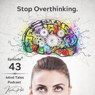 Episode 43 - Stop overthinking.