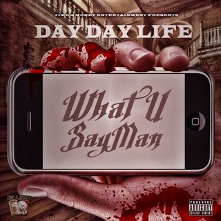 Day Day Life - What U Say Man