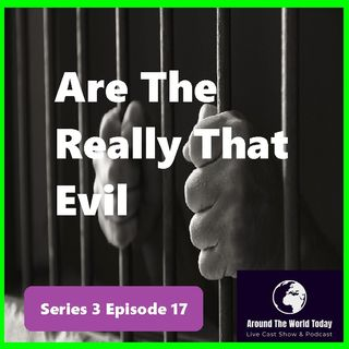 Around the world today Series 3 Episode 17 - Are They Really That Evil