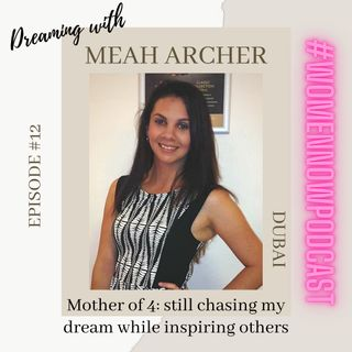 Ep. #12 Meah Archer - Mother of 4, still chasing my dream while inspiring others