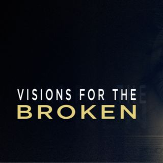 Visions For The Broken