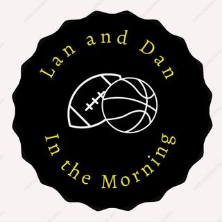 Lan and Dan in the Morning Ep. 32