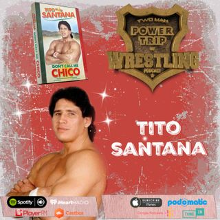 "TMPT Feature Episode #28: Tito Santana ""Don't Call Me Chico"""