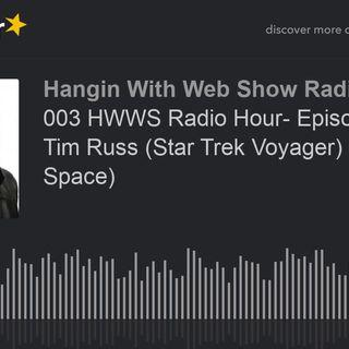 003 HWWS Radio Hour- Episode 003: Tim Russ (Star Trek Voyager) (Personal Space)