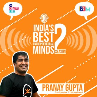Thinking with an entrepreneurial mindset featuring Pranay Gupta, 91SpringBoard
