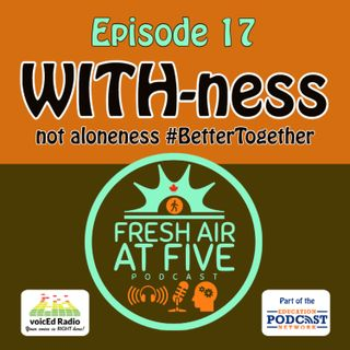 WITH-ness, Not Aloneness #BetterTogether FAAF17