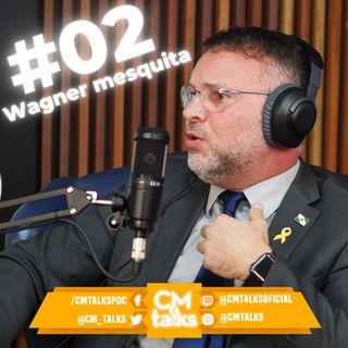 WAGNER MESQUITA - CM Talks #02