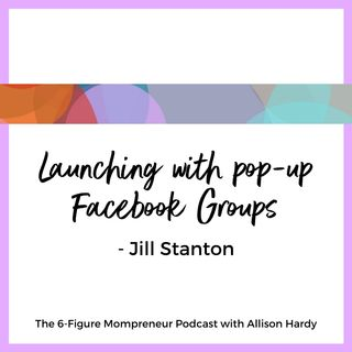 Launching with pop-up Facebook Groups with Jill Stanton