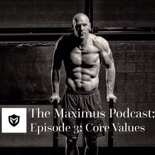 The Maximus Podcast Ep. 3 - Core Values