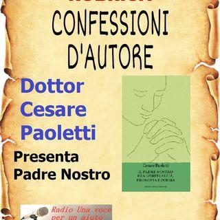 CONFESSIONI D'AUTORE: Dottor CESARE PAOLETTI presenta PADRE NOSTRO