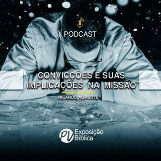 Convicções e suas implicações na missão (parte 3) - Ricardo Agreste