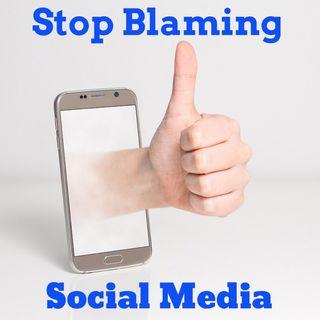 Stop Blaming Social Media