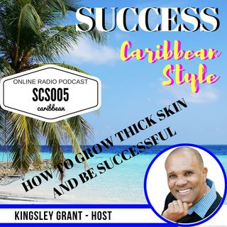 SCS005 How To Grow Thick Skin And Be Successful with Kingsley Grant