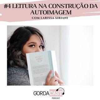 GordaCast #4 | Leitura na construção da autoimagem
