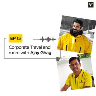 Ep: 15 Corporate Travel and more with Ajay Ghag