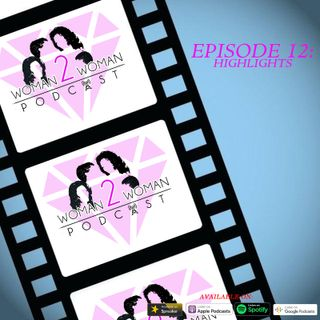 Woman 2 Woman Podcast - Ep. 12: Highlights