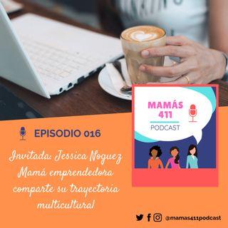 016 - Invitada: Jessica Noguez, una mamá emprendedora comparte su trayectoria multicultural
