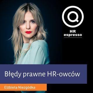 Jakie błędy prawne popełniają HR-owcy? Elżbieta Niezgódka