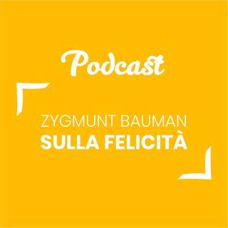 #36 - Zygmunt Bauman sulla felicità | Buongiorno Felicità!