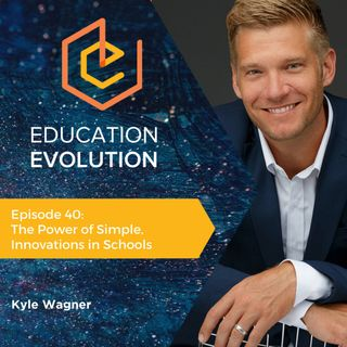 40. The Power of Simple, Innovations in Schools with Kyle Wagner